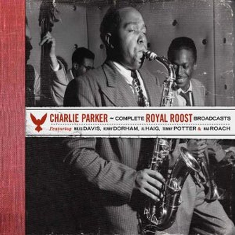 Charlie Parker - Complete Royal Roost Broadcasts - 4 Cd Set