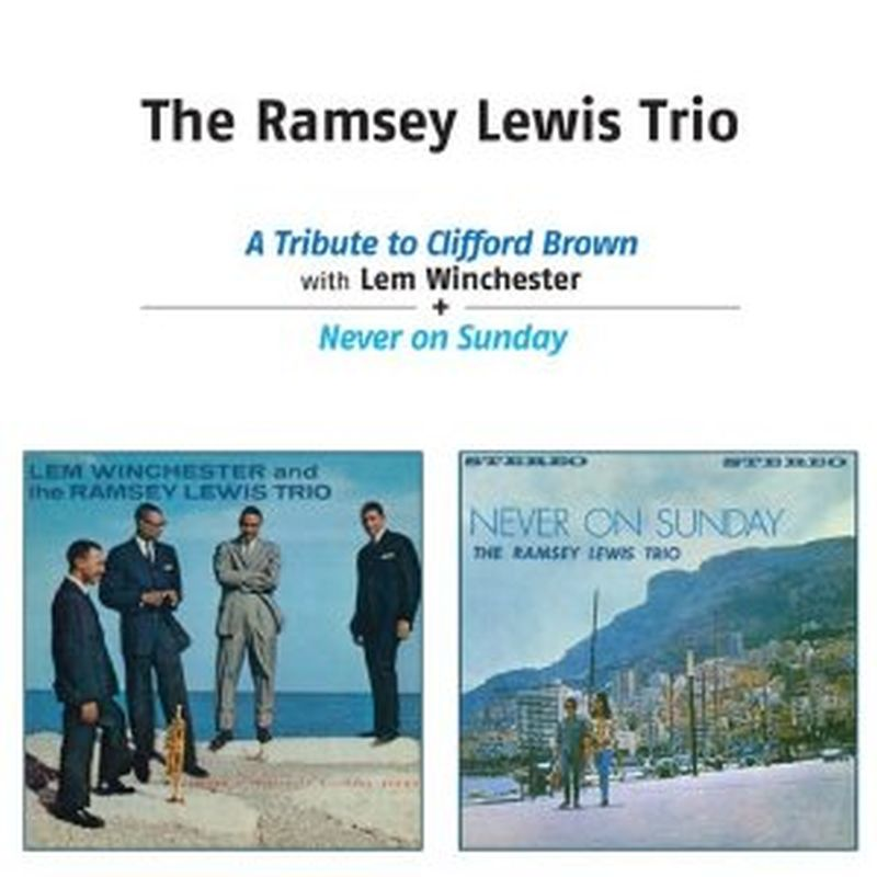 Ramsey Lewis Trio - A Tribute To Clifford Brown/never On Sunday - Cd
