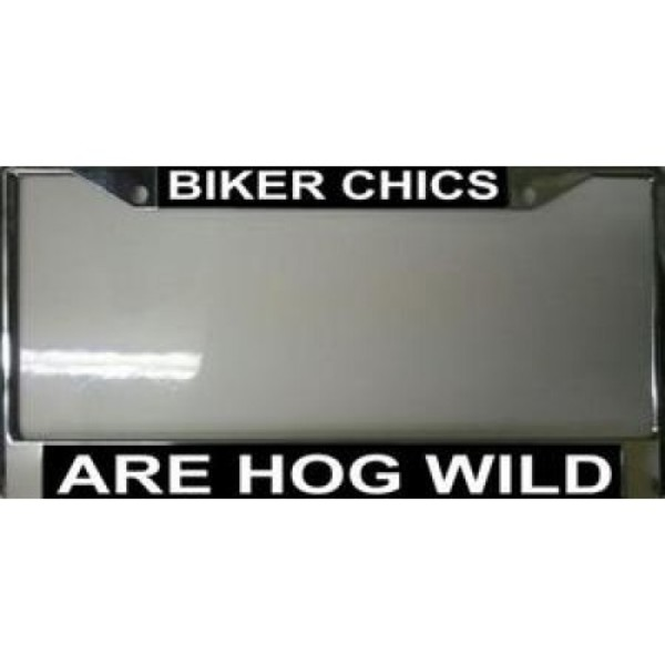 BIKER Chics are Hog Wild License Plate Frame Free Screw Caps Included