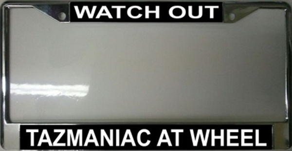 WATCH Out Tazmaniac At Wheel License Plate Frame Free Screw Caps Included