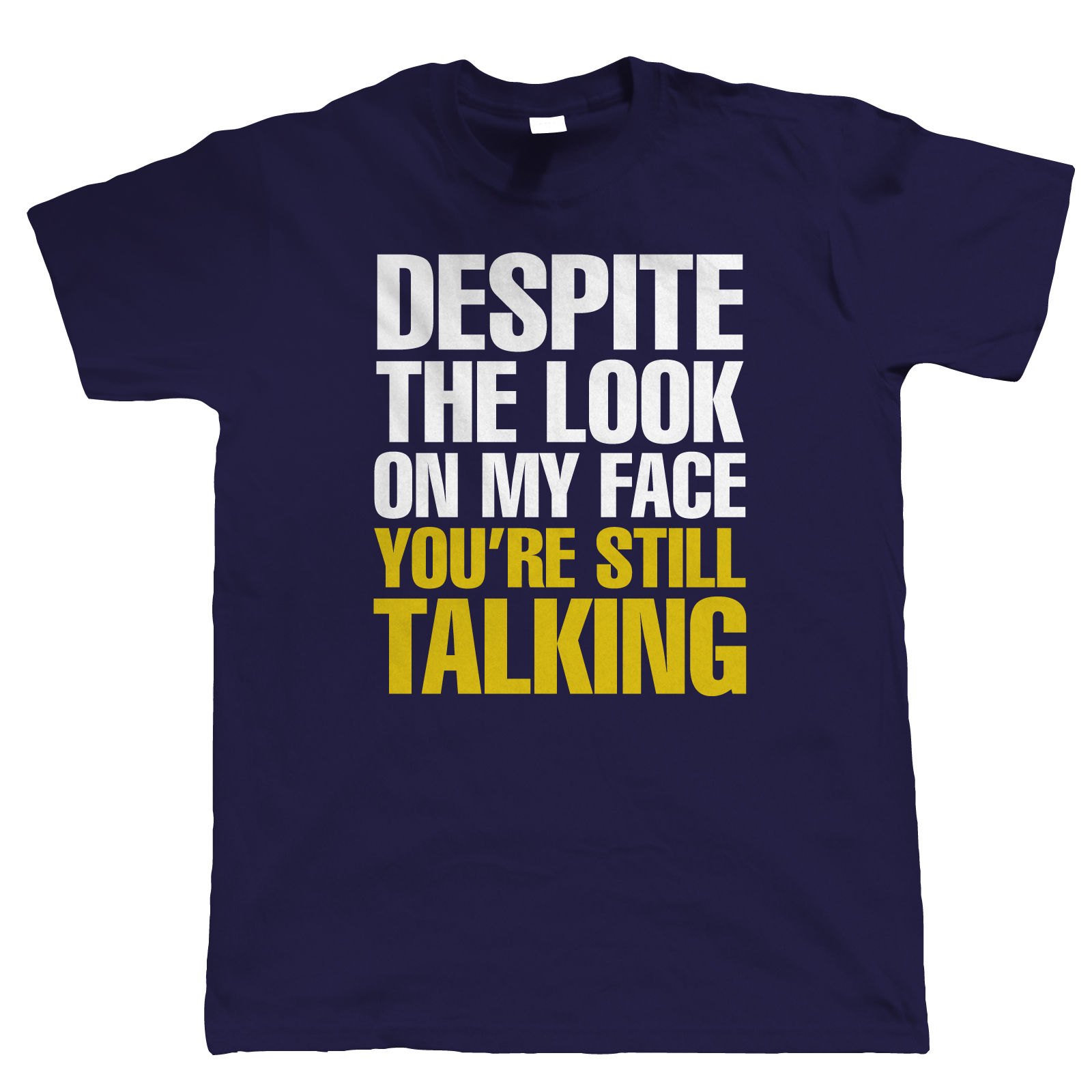 Despite The Look On My Face T-Shirts - CafePress