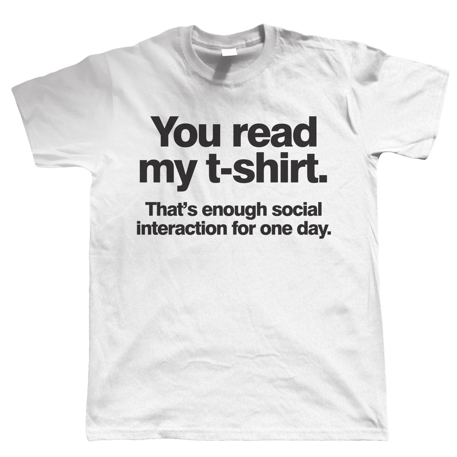 You Read My T Shirt Thats Enough Social Interaction Mens