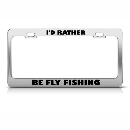 I 39 d rather be fly fishing license plate frame stainless for Fishing license plate