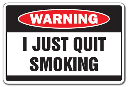 i just quit smoking warning sign smoke funny smoker gag gift