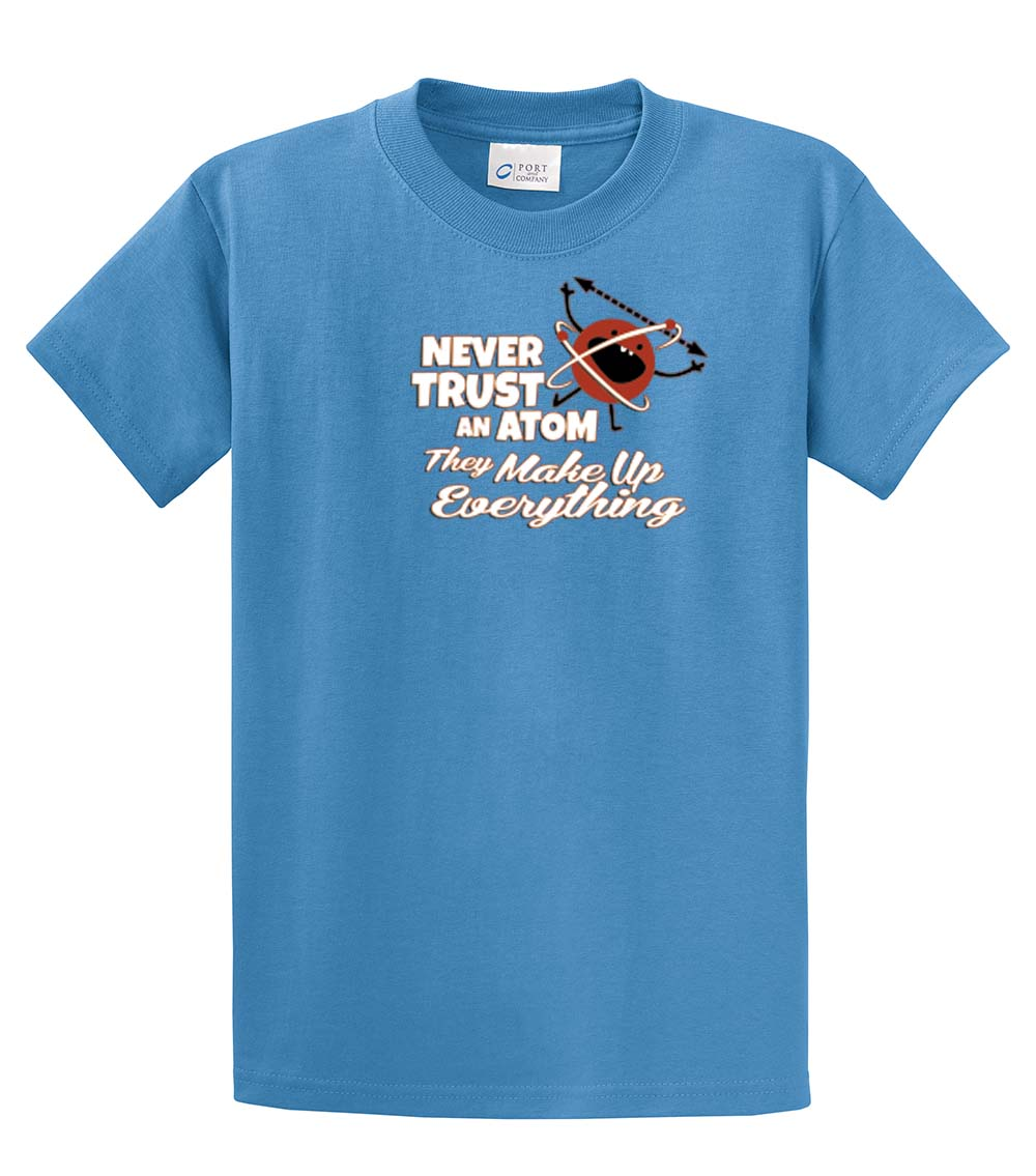 Funny t shirt never trust an atom they make up everything for How do they make t shirts