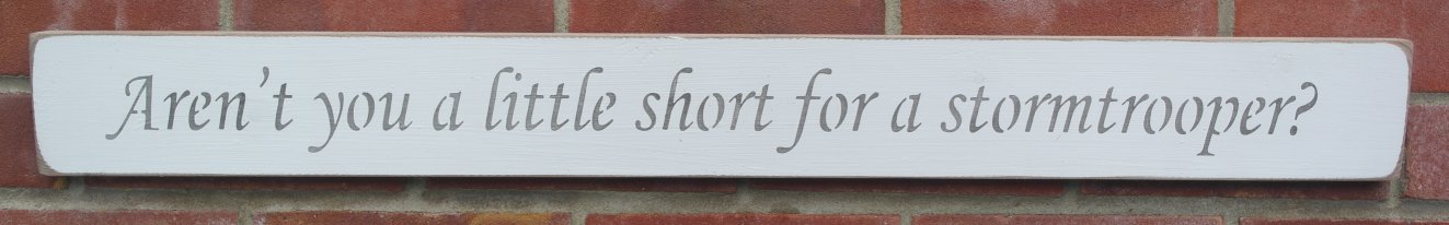 Aren/'t you a little short for a stormtrooper? shabby chic wooden sign