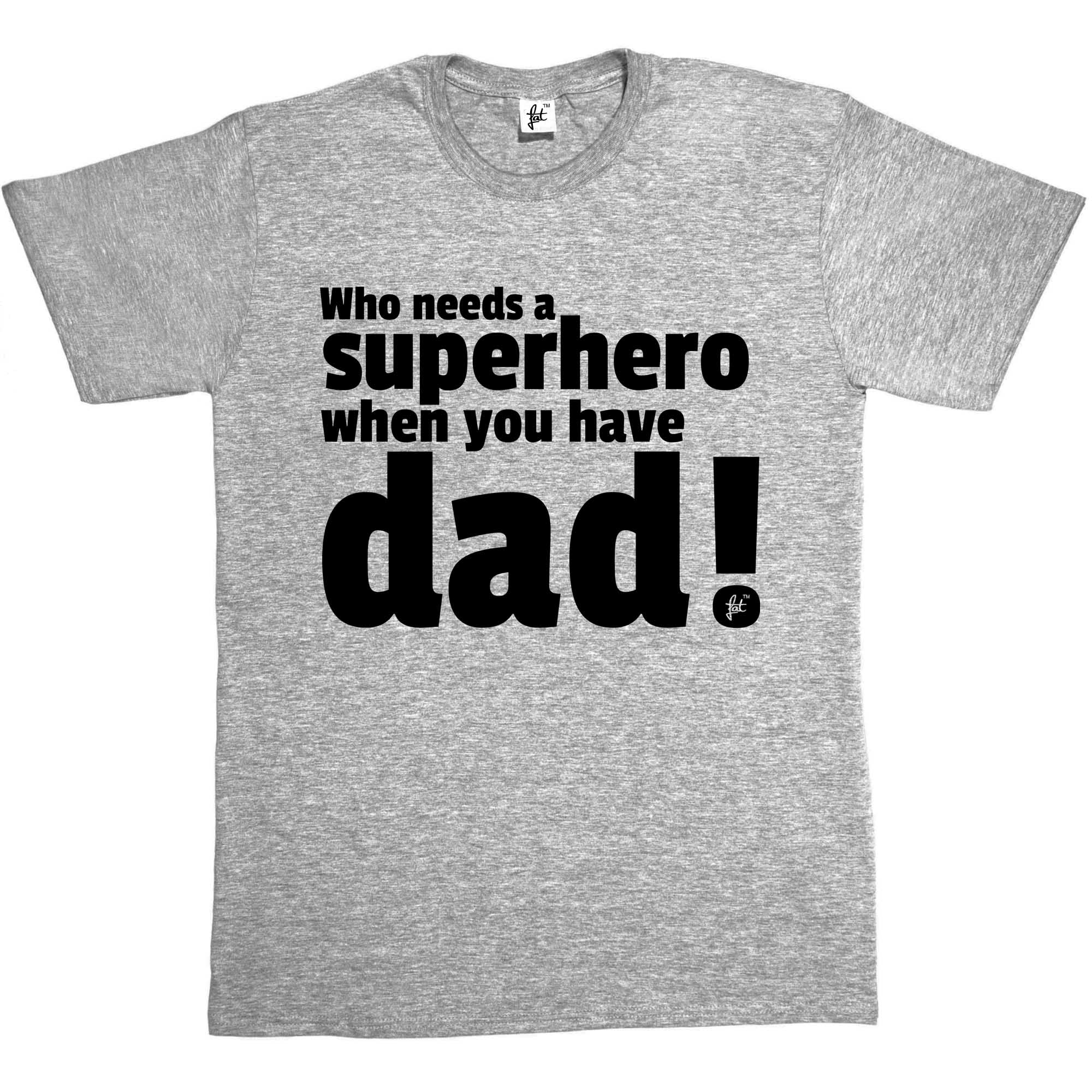 Who Needs A Superhero Super Hero When You Have Dad Fathers Day Gift Mens T-Shirt