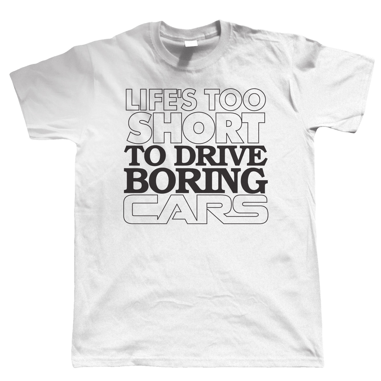 Life S Too Short To Drive Boring Cars Funny Mens Car T Shirt