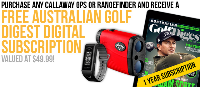 Purchase any Callaway GPS or Rangefinder and receive a FREE Australian Golf Digest Digital Subscription valued at $49.99!
