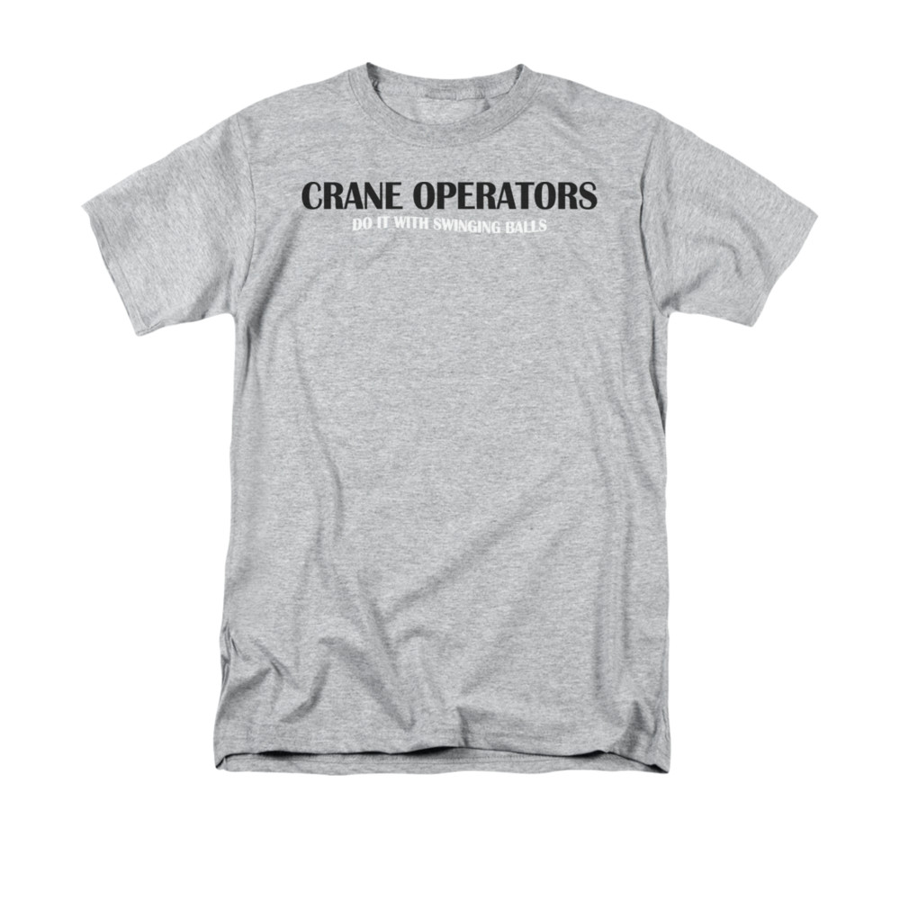 d52f92430 Crane Operators Do It With Swinging Balls Funny Innuendo Saying Adult T- Shirt