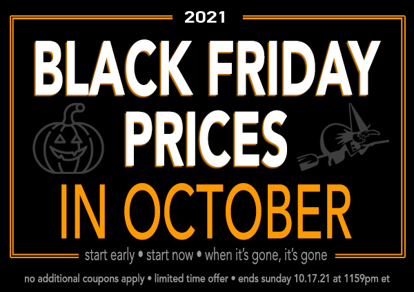 Black Friday Prices in October! Save BIG Now