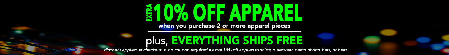 Extra 10% Off when you purchase 2 pieces of apparel • Plus Everything ships FREE • Limited Time Offer