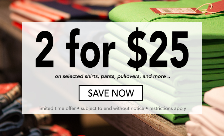 2 for $25 on Selected Apparel! Plus, $3 Shipping. Period!