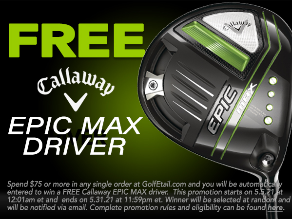 Free Callaway EPIC Max Driver! Spend $75 & you may WIN
