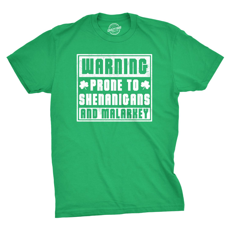 19b8dd477 Mens Warning Prone To Shenanigans And Malarkey Tshirt St Patricks Day Tee  (Green) - S