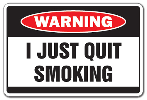 I JUST QUIT SMOKING Warning Sign smoke funny smoker gag ...