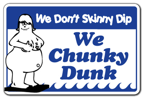 We Don T Skinny Dip We Chunky Dunk Pool Sign Signs Funny